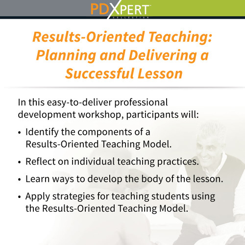 Ready-to-Use Inservice Workshops on Instructional Strategies: Results-Oriented Teaching: Planning and Delivering a Successful Lesson
