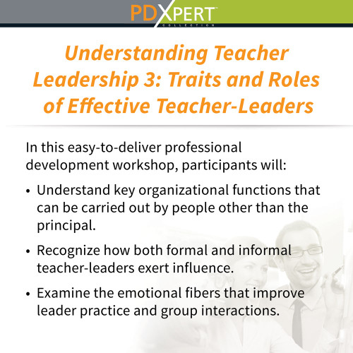 Ready-to-Use Inservice Workshops on Leadership: Understanding Teacher Leadership 3: Traits and Roles of Effective Teacher-Leaders